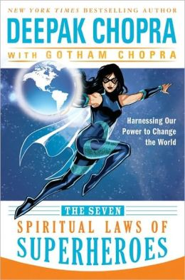 The Seven Spiritual Laws of Superheroes: Harnessing Our Power to Change the World