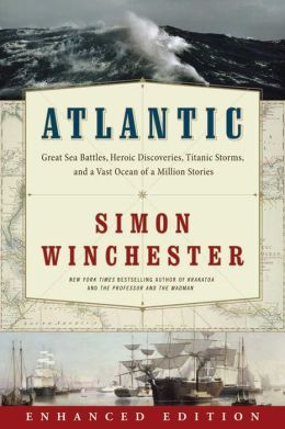 Atlantic: Great Sea Battles, Heroic Discoveries, Titanic Storms,and a Vast Ocean of a Million Stories (Enhanced Edition)