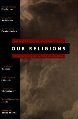 Our Religions: The Seven World Religions Introduced by Preeminent Scholars from Each Tradition