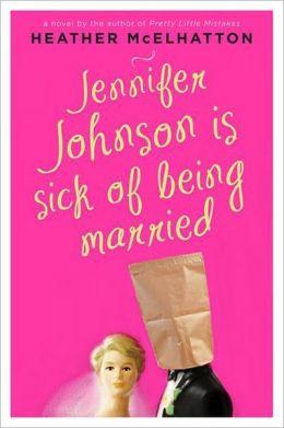 Jennifer Johnson Is Sick of Being Married: A Novel