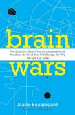 Book Cover Image. Title: Brain Wars:  The Scientific Battle Over the Existence of the Mind and the Proof that Will Change the Way We Live Our Lives, Author: Mario Beauregard