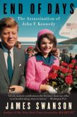Book Cover Image. Title: End of Days:  The Assassination of John F. Kennedy, Author: James L. Swanson