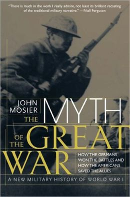 The Myth of the Great War: A New Military History Of World War 1