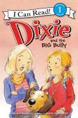 Book Cover Image. Title: Dixie and the Big Bully, Author: Grace Gilman