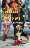 Book Cover Image. Title: The Fireman Who Loved Me:  A Bachelor Firemen Novel, Author: Jennifer Bernard