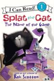 Book Cover Image. Title: The Name of the Game (Splat the Cat Series), Author: Rob Scotton