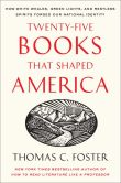 Book Cover Image. Title: Twenty-five Books That Shaped America:  How White Whales, Green Lights, and Restless Spirits Forged Our National Identity, Author: Thomas C. Foster