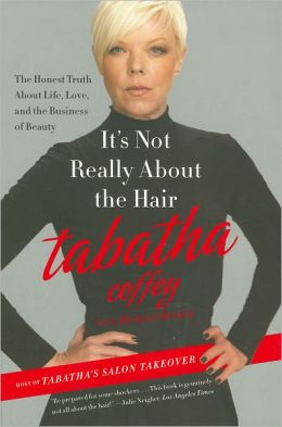It's Not Really about the Hair: The Honest Truth about Life, Love, and the Business of Beauty
