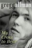Book Cover Image. Title: My Cross to Bear, Author: Gregg Allman