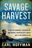 Book Cover Image. Title: Savage Harvest:  A Tale of Cannibals, Colonialism, and Michael Rockefeller's Tragic Quest for Primitive Art, Author: Carl Hoffman