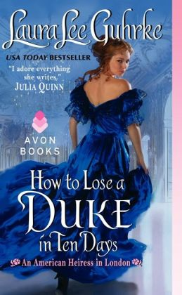 How to Lose a Duke in Ten Days (American Heiress in London Series #2)
