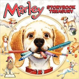 Marley's Storybook Treasury: Marley's Big Adventure; Strike Three, Marley!, Marley and the Runaway Pumpkin; Snow Dog Marley; Thanks, Mom and Dad!; Marley: Messy Dog