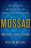 Book Cover Image. Title: Mossad:  The Greatest Missions of the Israeli Secret Service, Author: Michael Bar-Zohar