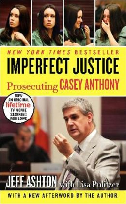 Imperfect Justice: Prosecuting Casey Anthony (Updated Edition)