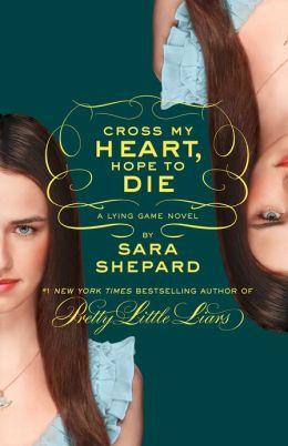 Cross My Heart, Hope to Die (Lying Game Series #5)