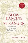 Book Cover Image. Title: Slow Dancing with a Stranger:  Lost and Found in the Age of Alzheimer's, Author: Meryl Comer