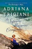 Book Cover Image. Title: The Supreme Macaroni Company (Valentine Trilogy #3), Author: Adriana Trigiani