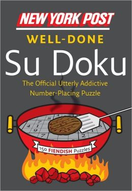 New York Post Well-Done Su Doku: 150 Fiendish Puzzles