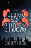 Book Cover Image. Title: Dreams and Shadows:  A Novel, Author: C. Robert Cargill