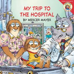 My Trip to the Hospital (Little Critter Series)