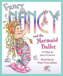 Fancy Nancy and the Mermaid Ballet (Fancy Nancy Series)