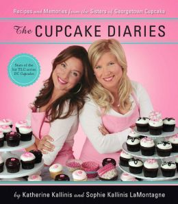 The Cupcake Diaries: Recipes and Memories from the Sisters of Georgetown Cupcake (PagePerfect NOOK Book)