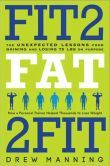 Book Cover Image. Title: Fit2Fat2Fit:  The Unexpected Lessons from Gaining and Losing 75 lbs on Purpose, Author: Drew Manning