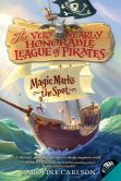 Book Cover Image. Title: Magic Marks the Spot (The Very Nearly Honorable League of Pirates Series #1), Author: Caroline Carlson