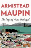 Book Cover Image. Title: The Days of Anna Madrigal (Tales of the City Series #9), Author: Armistead Maupin