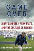 Book Cover Image. Title: Game Over:  Jerry Sandusky, Penn State, and the Culture of Silence, Author: Bill Moushey