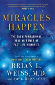 Book Cover Image. Title: Miracles Happen:  The Transformational Healing Power of Past-Life Memories, Author: Brian L. Weiss