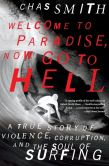 Book Cover Image. Title: Welcome to Paradise, Now Go to Hell:  A True Story of Violence, Corruption, and the Soul of Surfing, Author: Chas Smith