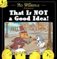 Book Cover Image. Title: That Is Not a Good Idea!, Author: Mo Willems