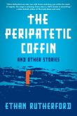 Book Cover Image. Title: The Peripatetic Coffin and Other Stories, Author: Ethan Rutherford