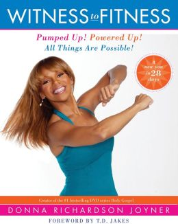 Witness to Fitness: Pumped Up! Powered Up! All Things Are Possible!