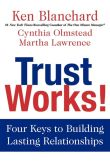 Book Cover Image. Title: Trust Works!:  Four Keys to Building Lasting Relationships, Author: Ken Blanchard