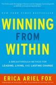 Book Cover Image. Title: Winning from Within:  A Breakthrough Method for Leading, Living, and Lasting Change, Author: Erica Ariel Fox