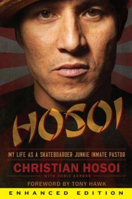 Hosoi (Enhanced Edition): My Life as a Skateboarder Junkie Inmate Pastor