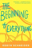 Book Cover Image. Title: The Beginning of Everything, Author: Robyn Schneider