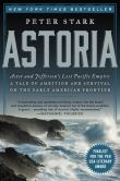 Book Cover Image. Title: Astoria:  Astor and Jefferson's Lost Pacific Empire: A Tale of Ambition and Survival on the Early American Frontier, Author: Peter Stark