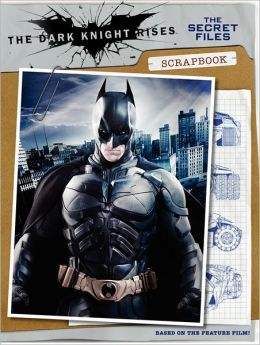 The Dark Knight Rises: The Secret Files Scrapbook (PagePerfect NOOK Book)