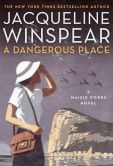 Book Cover Image. Title: A Dangerous Place:  A Maisie Dobbs Novel, Author: Jacqueline Winspear