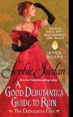 Book Cover Image. Title: A Good Debutante's Guide to Ruin:  The Debutante Files, Author: Sophie Jordan