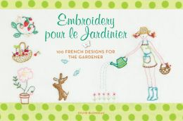 Embroidery pour le Jardinier: 100 French Ideas for the Gardener