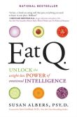 Book Cover Image. Title: Eat Q:  Unlock the Weight-Loss Power of Emotional Intelligence, Author: Susan Albers
