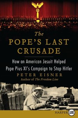 The Pope's Last Crusade: How an American Jesuit Helped Pope Pius XI's Campaign to Stop Hitler