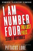 Book Cover Image. Title: I Am Number Four:  The Lost Files: Secret Histories, Author: Pittacus Lore