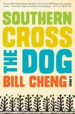 Book Cover Image. Title: Southern Cross the Dog, Author: Bill Cheng