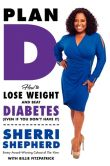 Book Cover Image. Title: Plan D:  How to Lose Weight and Beat Diabetes (Even If You Don't Have It), Author: Sherri Shepherd