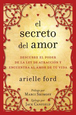 El secreto del amor: Descubre el poder de la ley de atracci?n y encuentra al amor de tu vida
